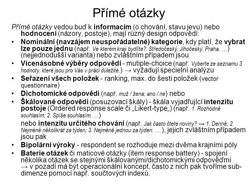 KMVP - 4. dodatek10 Přímé otázky Přímé otázky vedou buď k informacím (o chování, stavu jevu) nebo hodnocení (názory, postoje), mají různý design odpov