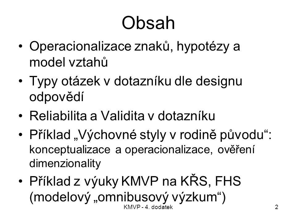 KMVP - 4. dodatek2 Obsah Operacionalizace znaků, hypotézy a model vztahů Typy otázek v dotazníku dle designu odpovědí Reliabilita a Validita v dotazní