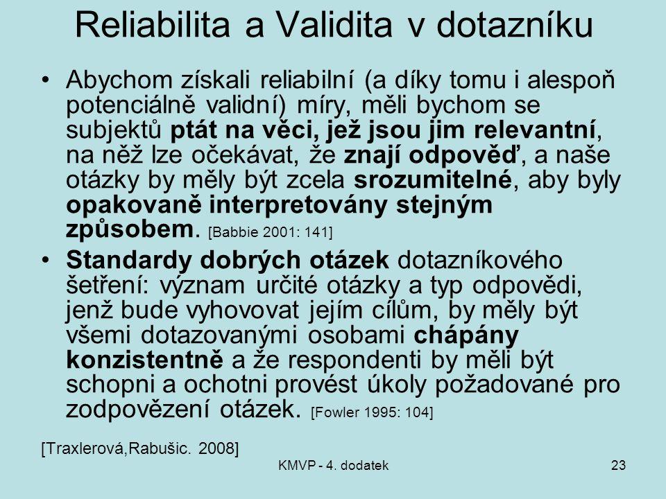 KMVP - 4. dodatek23 Reliabilita a Validita v dotazníku Abychom získali reliabilní (a díky tomu i alespoň potenciálně validní) míry, měli bychom se sub
