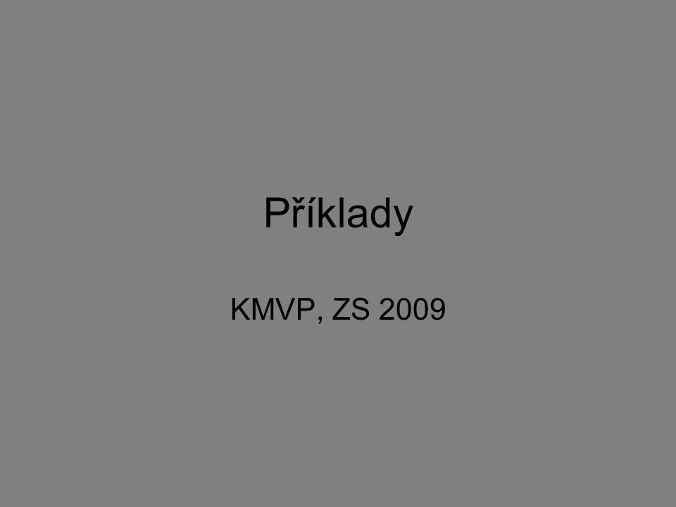 Příklady KMVP, ZS 2009
