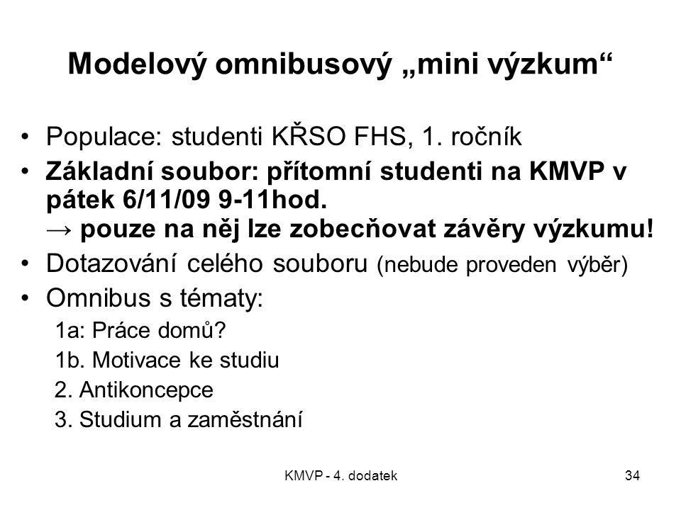 """KMVP - 4. dodatek34 Modelový omnibusový """"mini výzkum"""" Populace: studenti KŘSO FHS, 1. ročník Základní soubor: přítomní studenti na KMVP v pátek 6/11/0"""