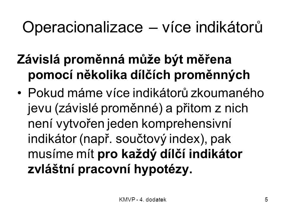 KMVP - 4. dodatek5 Operacionalizace – více indikátorů Závislá proměnná může být měřena pomocí několika dílčích proměnných Pokud máme více indikátorů z