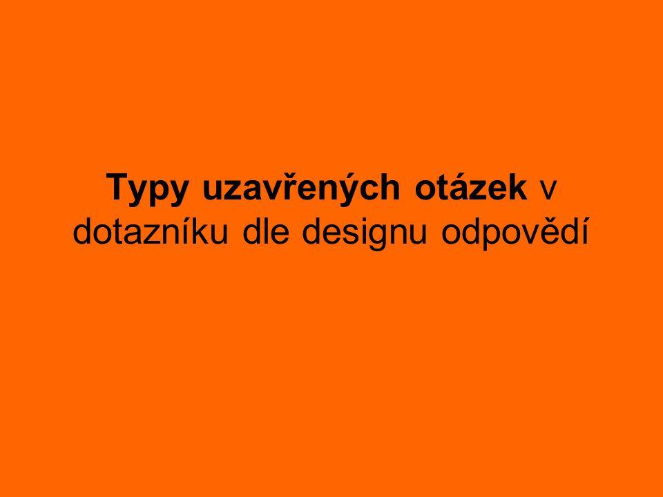 Typy uzavřených otázek v dotazníku dle designu odpovědí