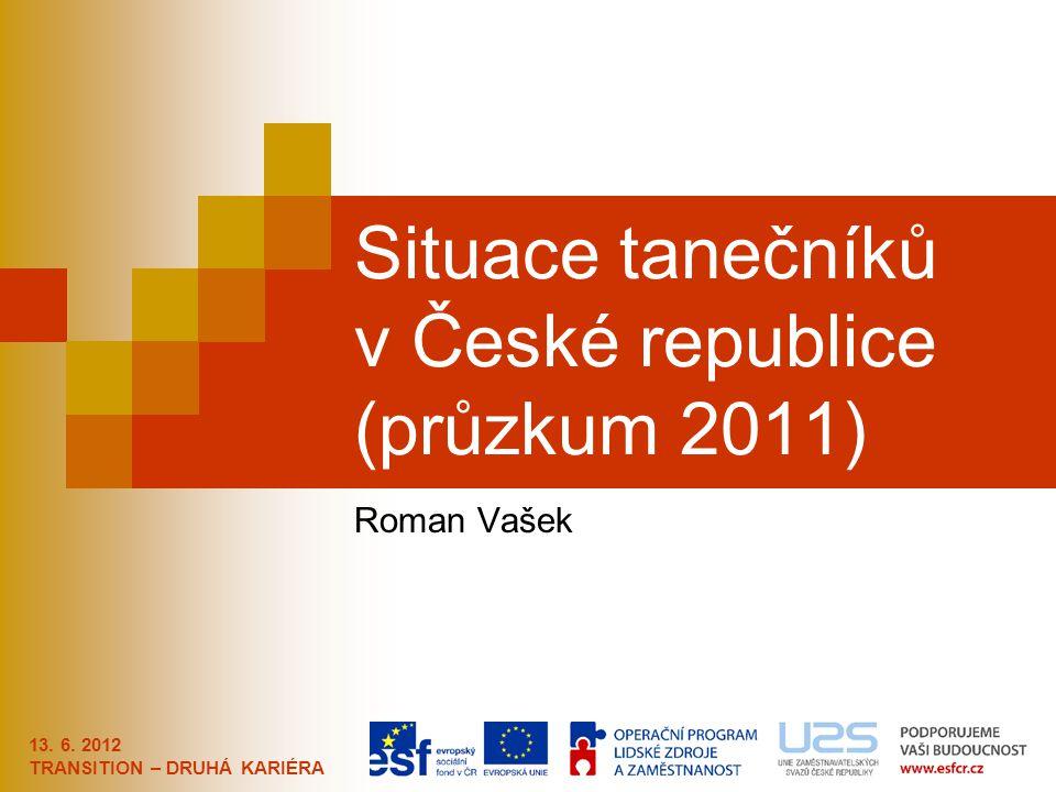 13. 6. 2012 TRANSITION – DRUHÁ KARIÉRA Situace tanečníků v České republice (průzkum 2011) Roman Vašek