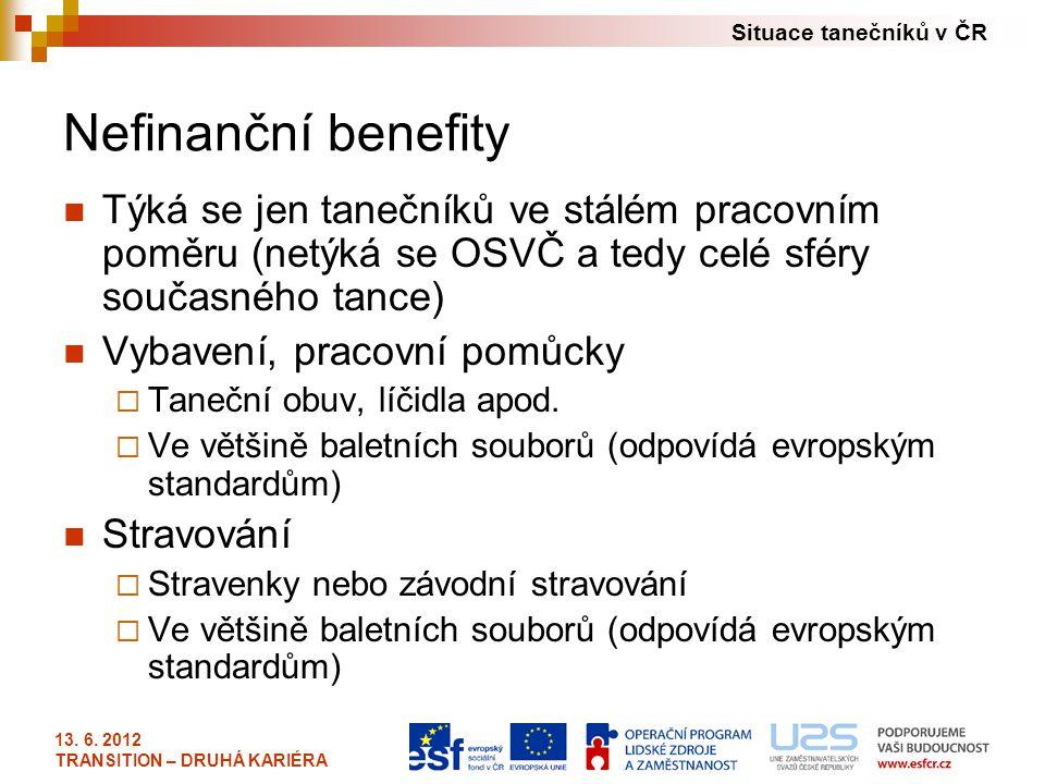 Situace tanečníků v ČR 13. 6. 2012 TRANSITION – DRUHÁ KARIÉRA Nefinanční benefity Týká se jen tanečníků ve stálém pracovním poměru (netýká se OSVČ a t
