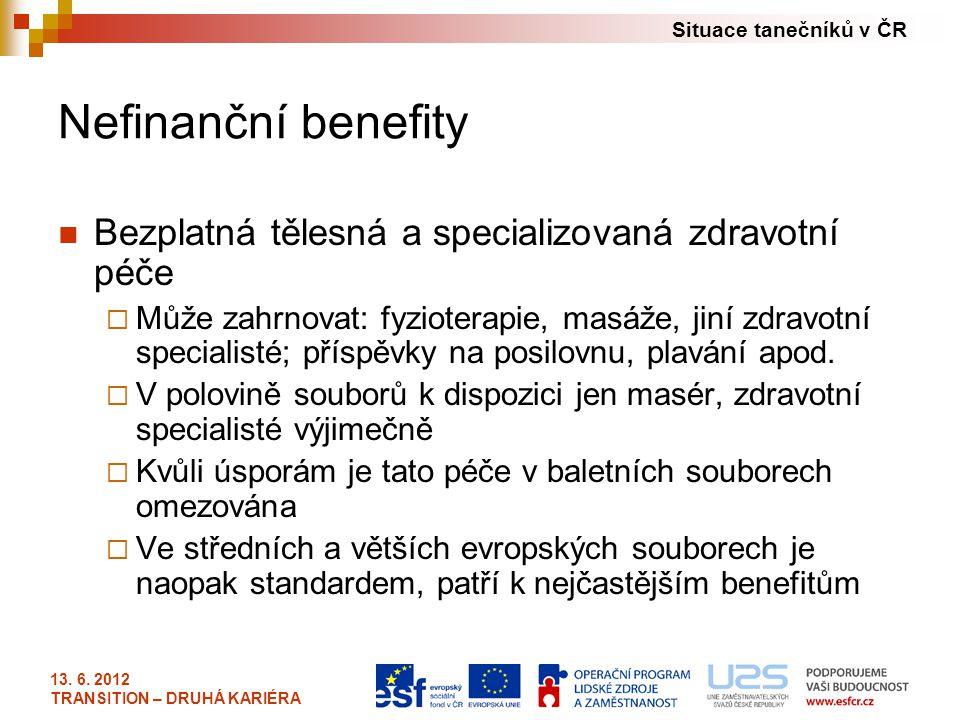 Situace tanečníků v ČR 13. 6. 2012 TRANSITION – DRUHÁ KARIÉRA Nefinanční benefity Bezplatná tělesná a specializovaná zdravotní péče  Může zahrnovat: