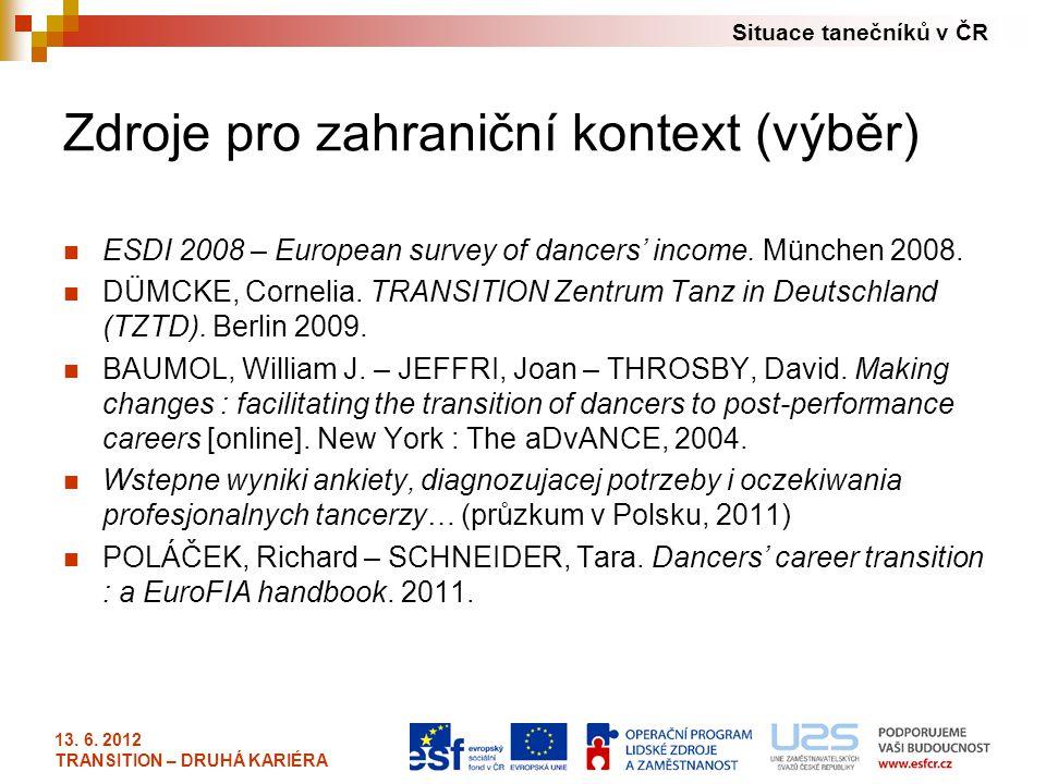 Situace tanečníků v ČR 13. 6. 2012 TRANSITION – DRUHÁ KARIÉRA Zdroje pro zahraniční kontext (výběr) ESDI 2008 – European survey of dancers' income. Mü