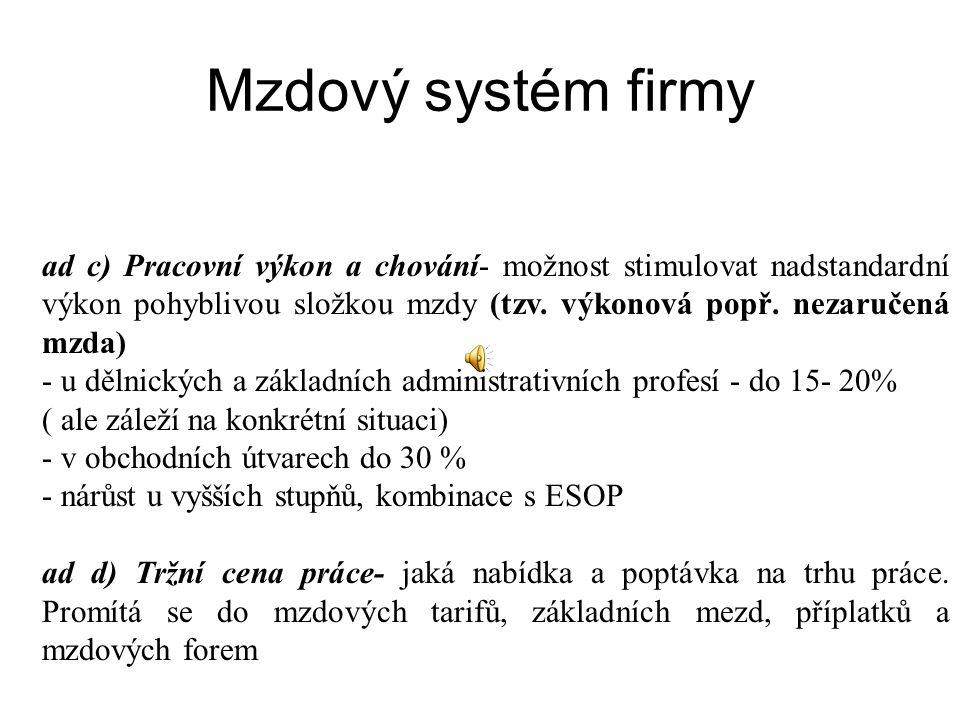 Mzdový systém firmy ad c) Pracovní výkon a chování- možnost stimulovat nadstandardní výkon pohyblivou složkou mzdy (tzv.