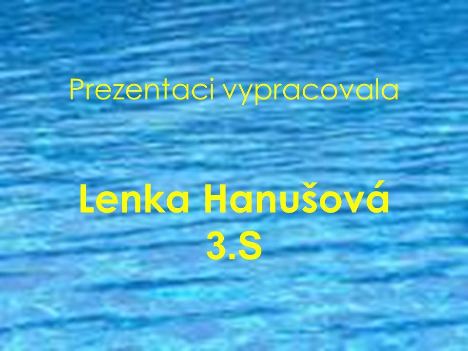 Prezentaci vypracovala Lenka Hanušová 3.S
