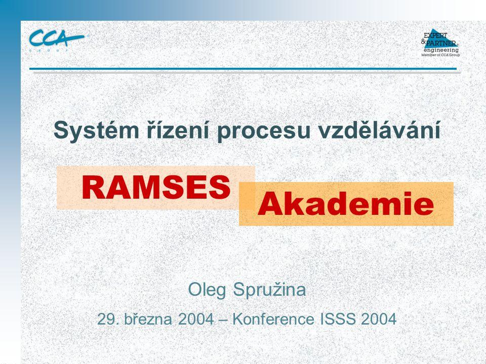 Systém řízení procesu vzdělávání Oleg Spružina 29. března 2004 – Konference ISSS 2004 RAMSES Akademie