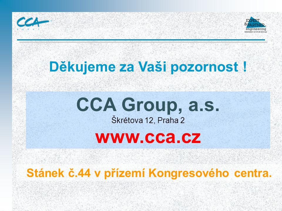 Děkujeme za Vaši pozornost ! CCA Group, a.s. Škrétova 12, Praha 2 www.cca.cz Stánek č.44 v přízemí Kongresového centra.
