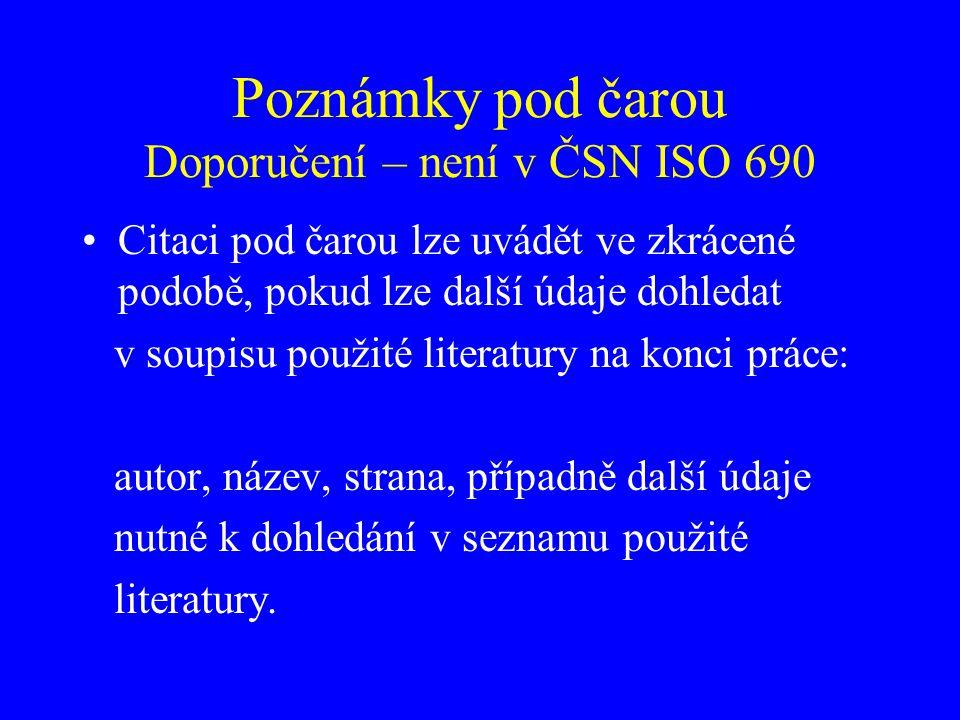 Poznámky pod čarou Doporučení – není v ČSN ISO 690 Citaci pod čarou lze uvádět ve zkrácené podobě, pokud lze další údaje dohledat v soupisu použité li