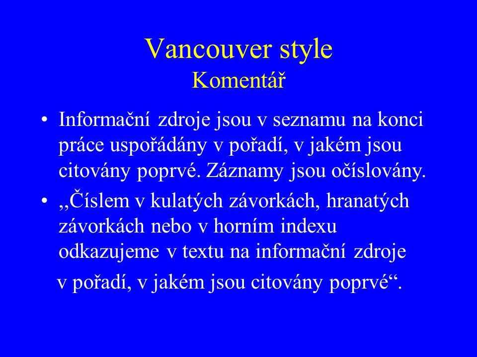 Vancouver style Komentář Informační zdroje jsou v seznamu na konci práce uspořádány v pořadí, v jakém jsou citovány poprvé. Záznamy jsou očíslovány.,,