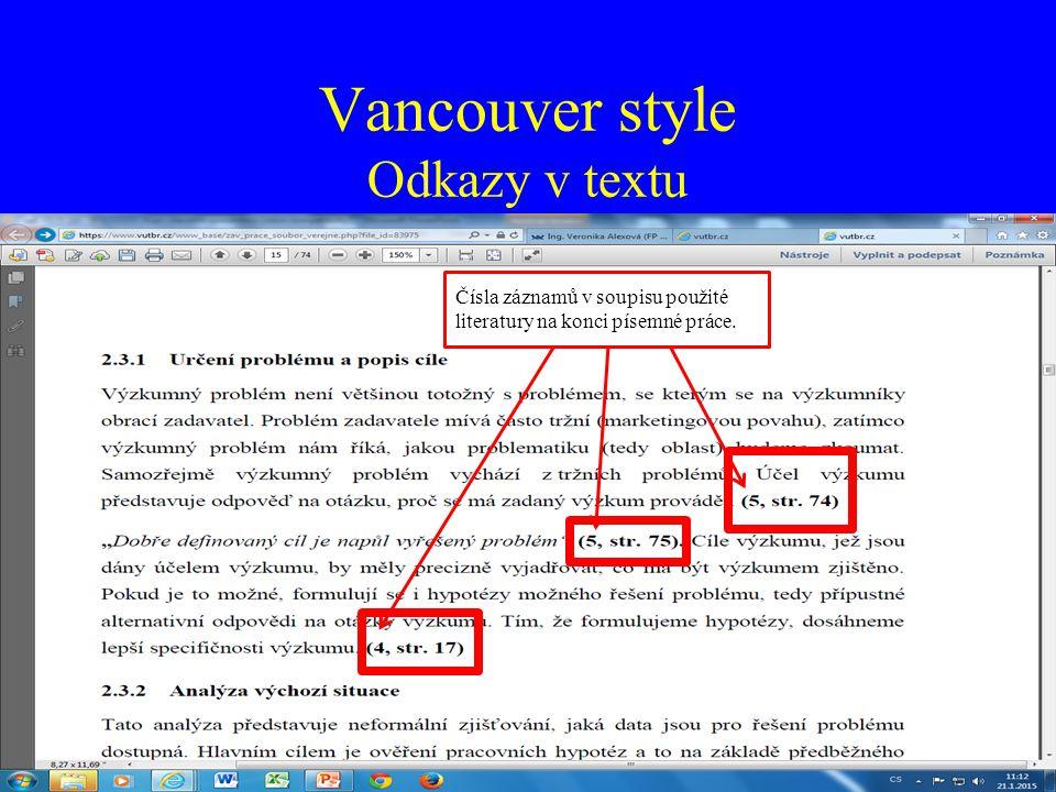 Vancouver style Odkazy v textu Čísla záznamů v soupisu použité literatury na konci písemné práce.