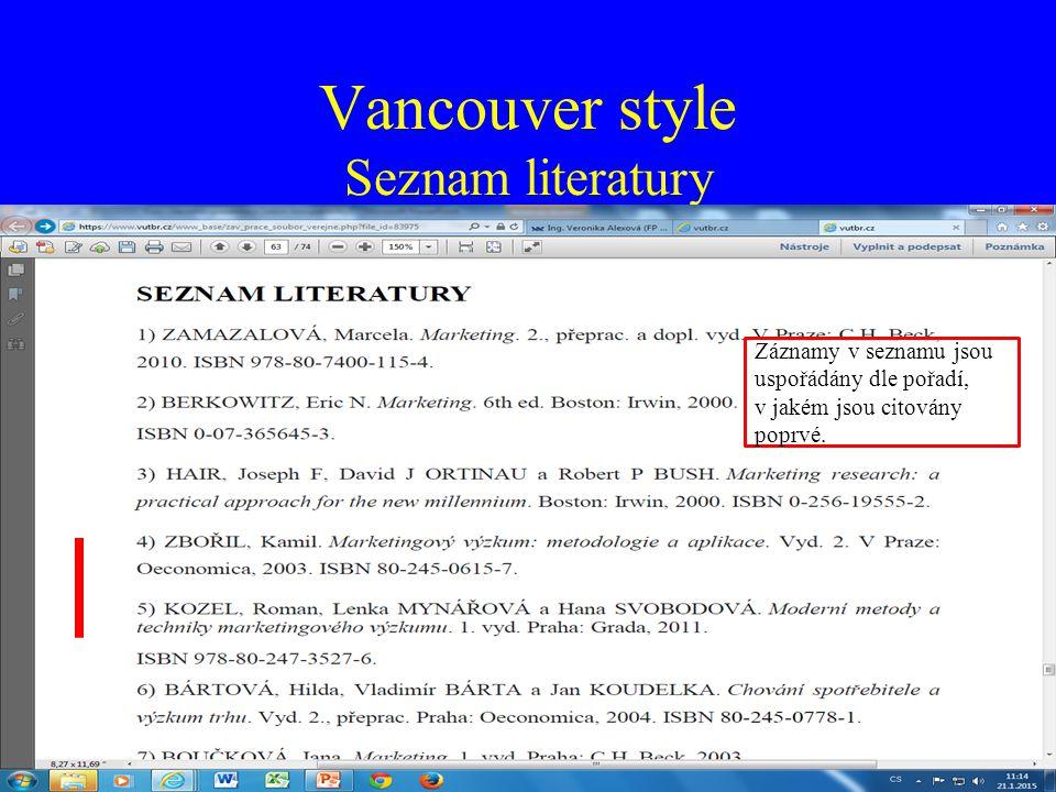 Vancouver style Seznam literatury Záznamy v seznamu jsou uspořádány dle pořadí, v jakém jsou citovány poprvé.