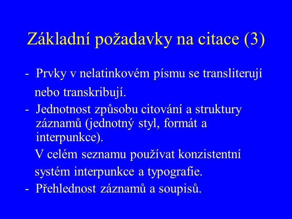 Základní požadavky na citace (3) -Prvky v nelatinkovém písmu se transliterují nebo transkribují. -Jednotnost způsobu citování a struktury záznamů (jed