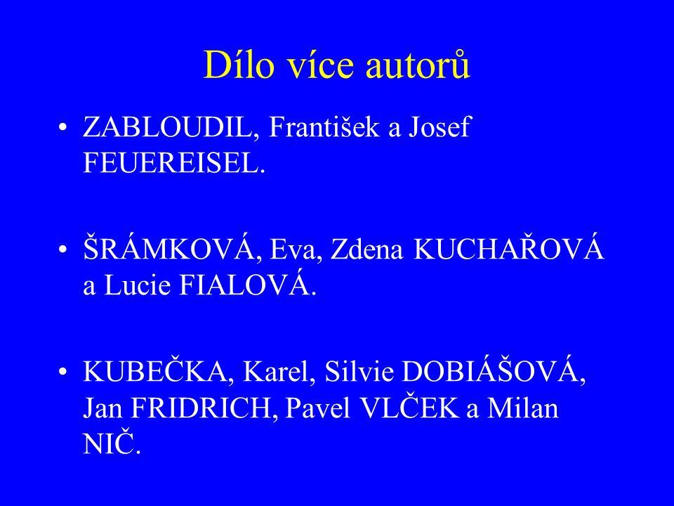 Dílo více autorů ZABLOUDIL, František a Josef FEUEREISEL. ŠRÁMKOVÁ, Eva, Zdena KUCHAŘOVÁ a Lucie FIALOVÁ. KUBEČKA, Karel, Silvie DOBIÁŠOVÁ, Jan FRIDRI