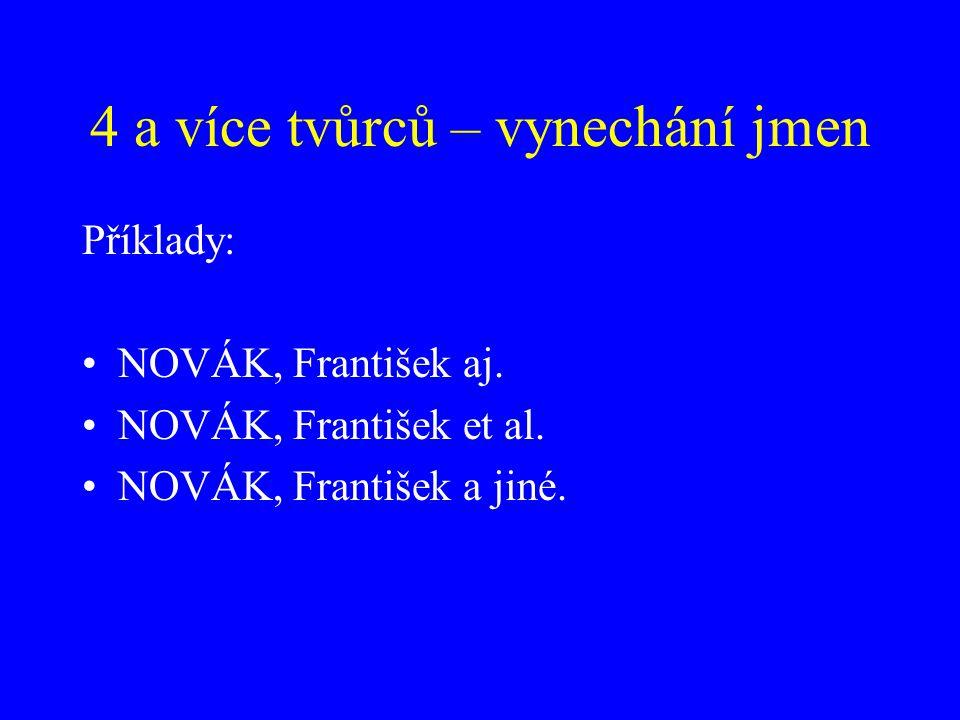4 a více tvůrců – vynechání jmen Příklady: NOVÁK, František aj. NOVÁK, František et al. NOVÁK, František a jiné.