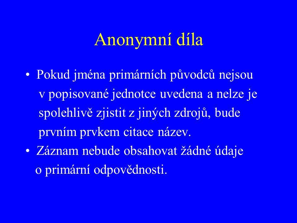 Pokud jména primárních původců nejsou v popisované jednotce uvedena a nelze je spolehlivě zjistit z jiných zdrojů, bude prvním prvkem citace název. Zá