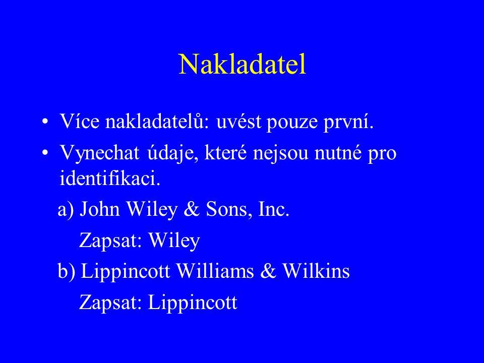 Nakladatel Více nakladatelů: uvést pouze první. Vynechat údaje, které nejsou nutné pro identifikaci. a) John Wiley & Sons, Inc. Zapsat: Wiley b) Lippi