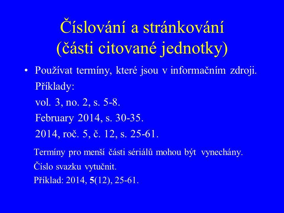 Číslování a stránkování (části citované jednotky) Používat termíny, které jsou v informačním zdroji. Příklady: vol. 3, no. 2, s. 5-8. February 2014, s