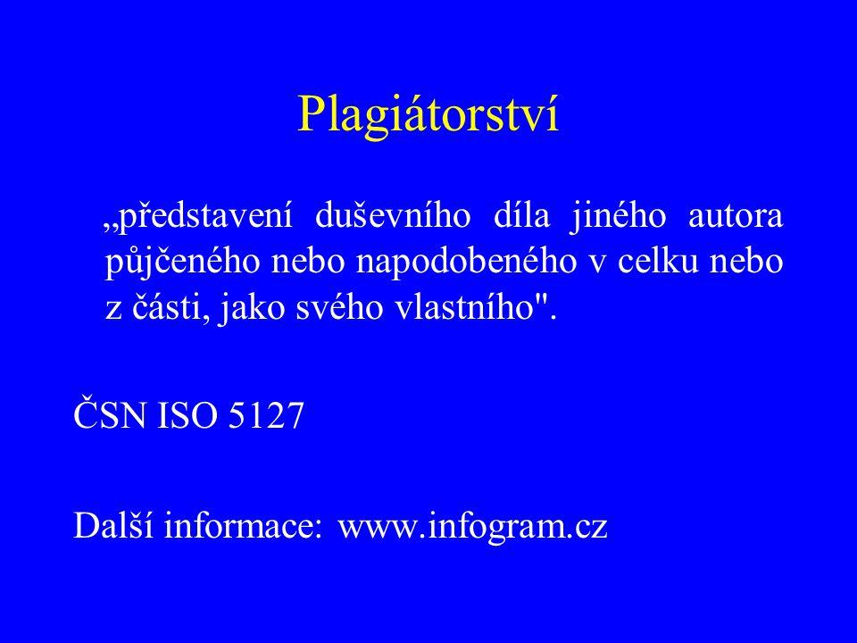 """Plagiátorství """"představení duševního díla jiného autora půjčeného nebo napodobeného v celku nebo z části, jako svého vlastního"""