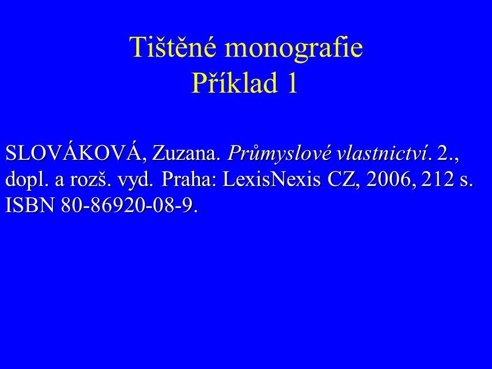 Tištěné monografie Příklad 1 SLOVÁKOVÁ, Zuzana. Průmyslové vlastnictví. 2., dopl. a rozš. vyd. Praha: LexisNexis CZ, 2006, 212 s. ISBN 80-86920-08-9.