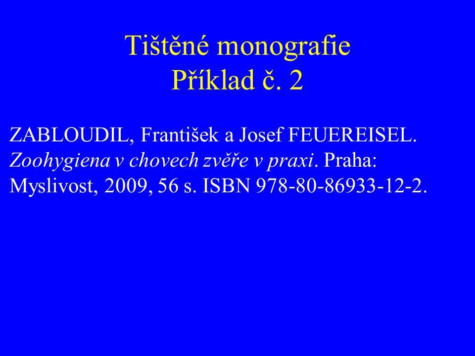 Tištěné monografie Příklad č. 2 ZABLOUDIL, František a Josef FEUEREISEL. Zoohygiena v chovech zvěře v praxi. Praha: Myslivost, 2009, 56 s. ISBN 978-80