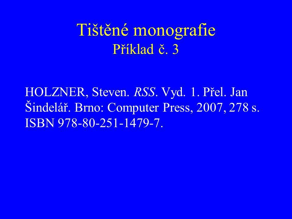 Tištěné monografie Příklad č. 3 HOLZNER, Steven. RSS. Vyd. 1. Přel. Jan Šindelář. Brno: Computer Press, 2007, 278 s. ISBN 978-80-251-1479-7.