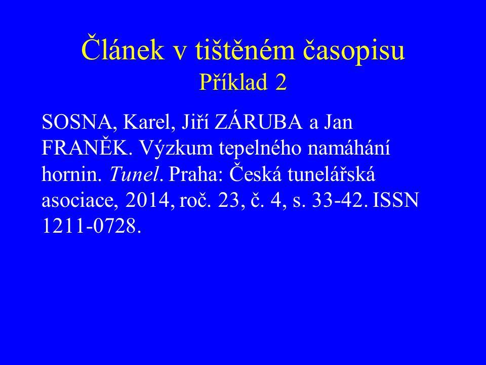 Článek v tištěném časopisu Příklad 2 SOSNA, Karel, Jiří ZÁRUBA a Jan FRANĚK. Výzkum tepelného namáhání hornin. Tunel. Praha: Česká tunelářská asociace