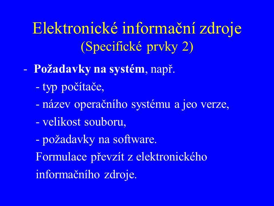Elektronické informační zdroje (Specifické prvky 2) -Požadavky na systém, např. - typ počítače, - název operačního systému a jeo verze, - velikost sou