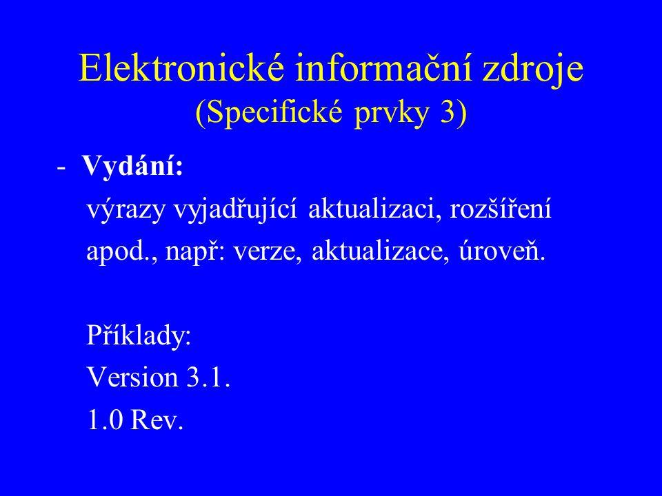 Elektronické informační zdroje (Specifické prvky 3) -Vydání: výrazy vyjadřující aktualizaci, rozšíření apod., např: verze, aktualizace, úroveň. Příkla