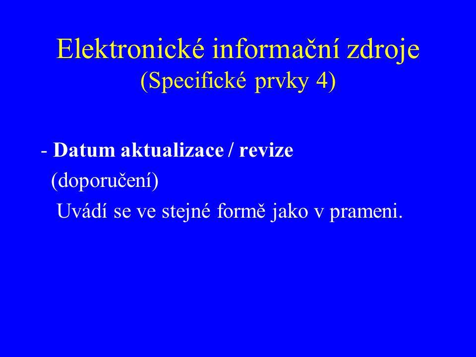 Elektronické informační zdroje (Specifické prvky 4) - Datum aktualizace / revize (doporučení) Uvádí se ve stejné formě jako v prameni.