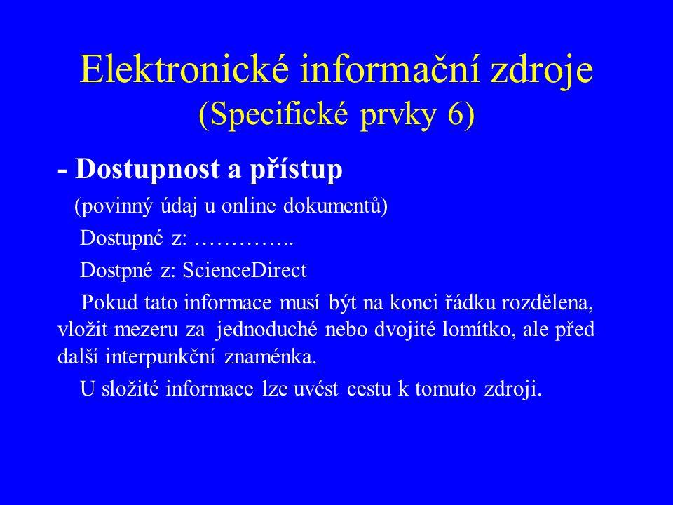 Elektronické informační zdroje (Specifické prvky 6) - Dostupnost a přístup (povinný údaj u online dokumentů) Dostupné z: ………….. Dostpné z: ScienceDire