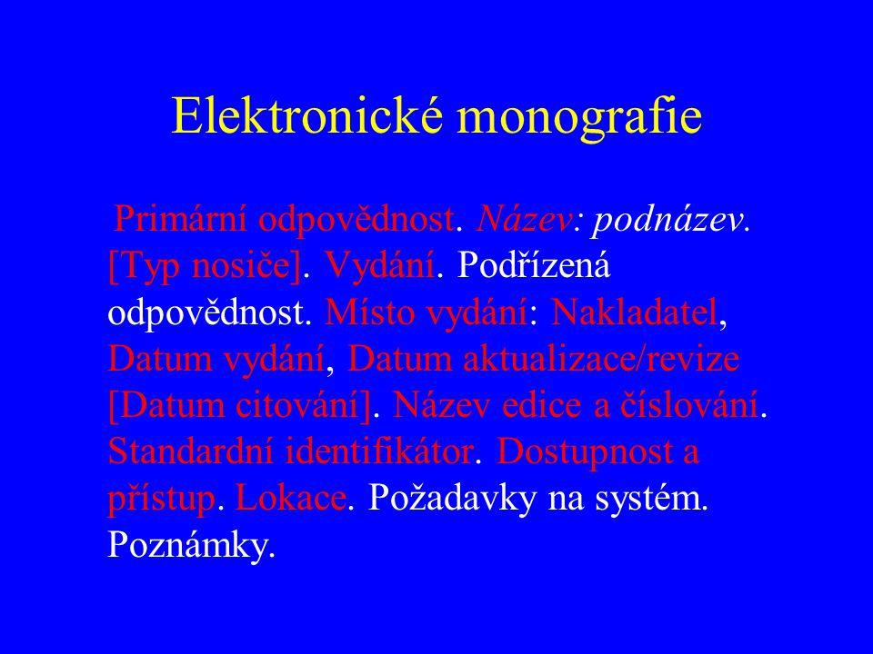 Elektronické monografie Primární odpovědnost. Název: podnázev. [Typ nosiče]. Vydání. Podřízená odpovědnost. Místo vydání: Nakladatel, Datum vydání, Da