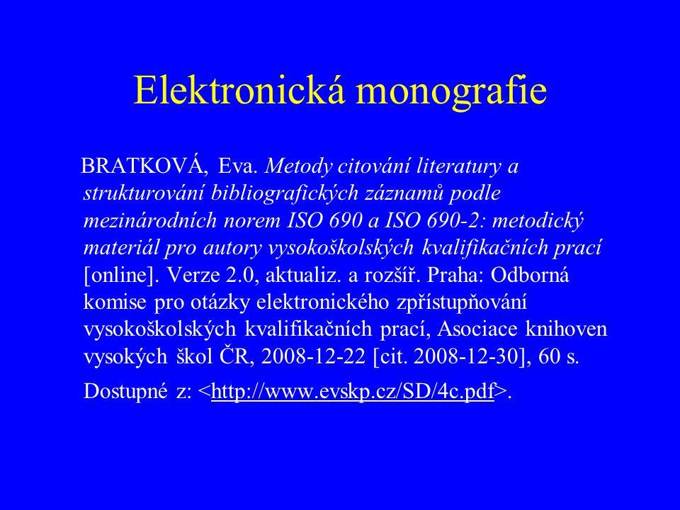 Elektronická monografie BRATKOVÁ, Eva. Metody citování literatury a strukturování bibliografických záznamů podle mezinárodních norem ISO 690 a ISO 690