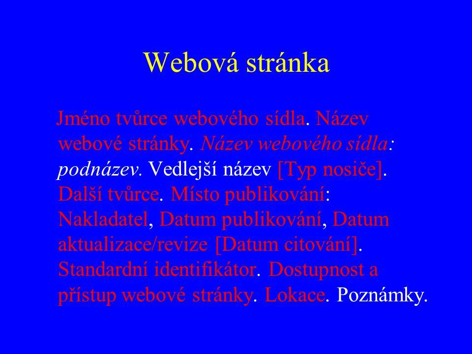 Webová stránka Jméno tvůrce webového sídla. Název webové stránky. Název webového sídla: podnázev. Vedlejší název [Typ nosiče]. Další tvůrce. Místo pub