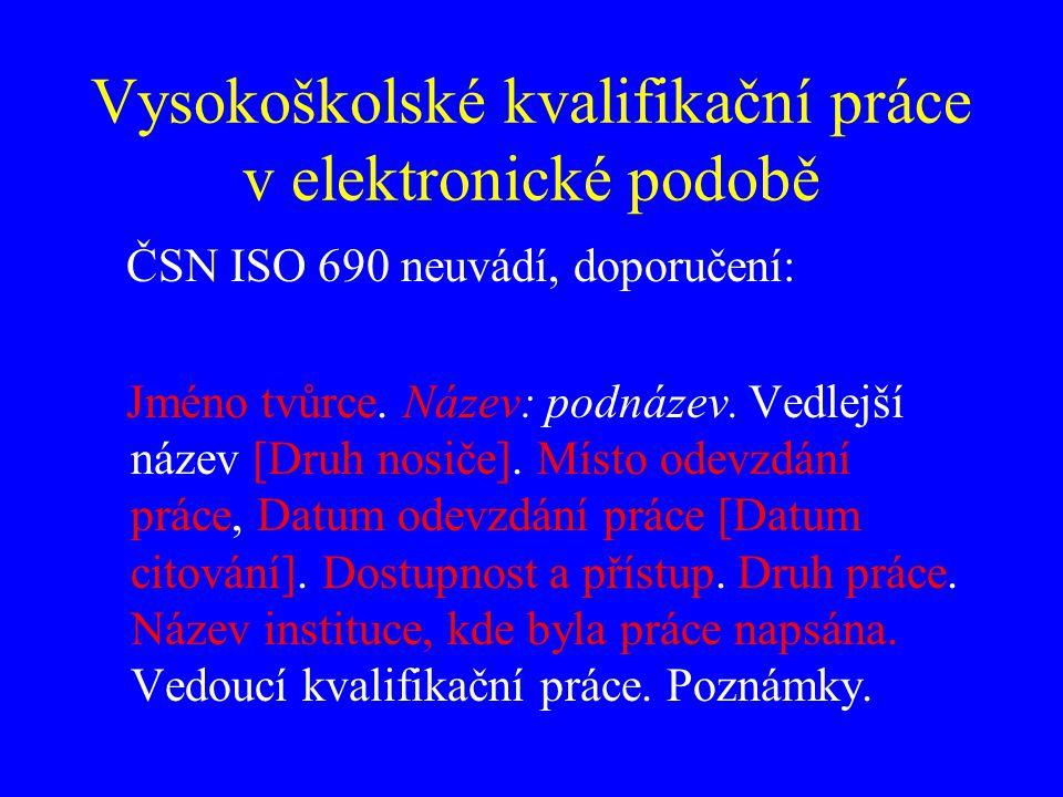 Vysokoškolské kvalifikační práce v elektronické podobě ČSN ISO 690 neuvádí, doporučení: Jméno tvůrce. Název: podnázev. Vedlejší název [Druh nosiče]. M