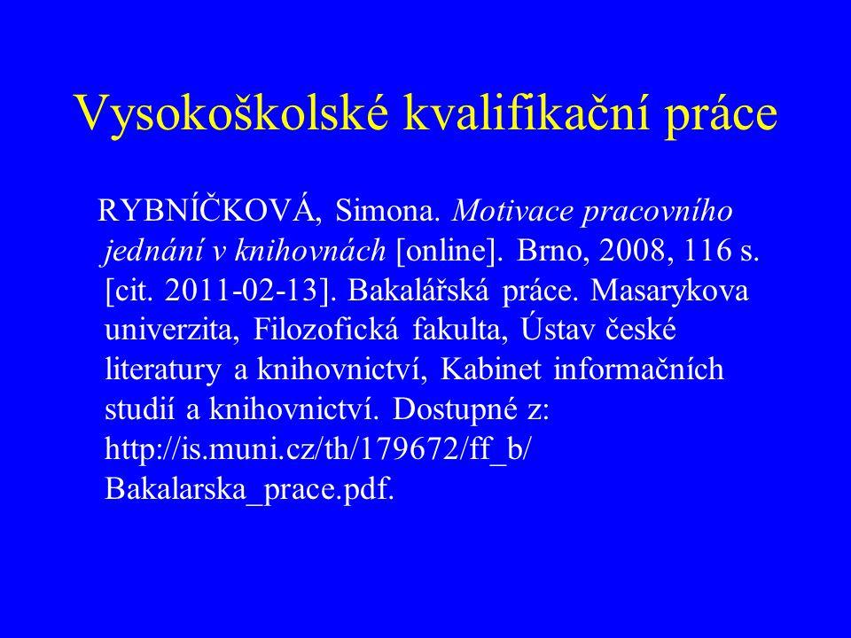 Vysokoškolské kvalifikační práce RYBNÍČKOVÁ, Simona. Motivace pracovního jednání v knihovnách [online]. Brno, 2008, 116 s. [cit. 2011-02-13]. Bakalářs