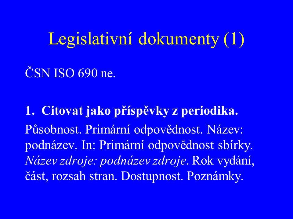 Legislativní dokumenty (1) ČSN ISO 690 ne. 1.Citovat jako příspěvky z periodika. Působnost. Primární odpovědnost. Název: podnázev. In: Primární odpově