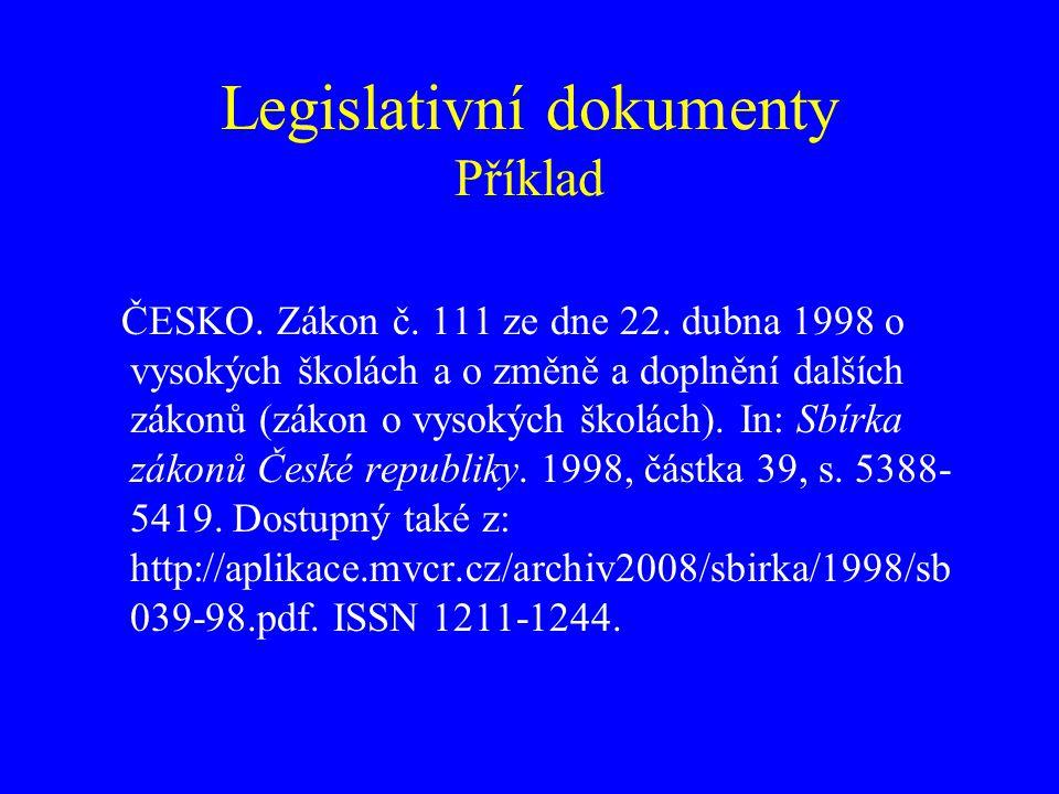 Legislativní dokumenty Příklad ČESKO. Zákon č. 111 ze dne 22. dubna 1998 o vysokých školách a o změně a doplnění dalších zákonů (zákon o vysokých škol