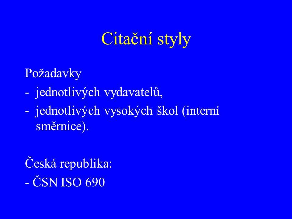Citační styly Požadavky -jednotlivých vydavatelů, -jednotlivých vysokých škol (interní směrnice). Česká republika: - ČSN ISO 690