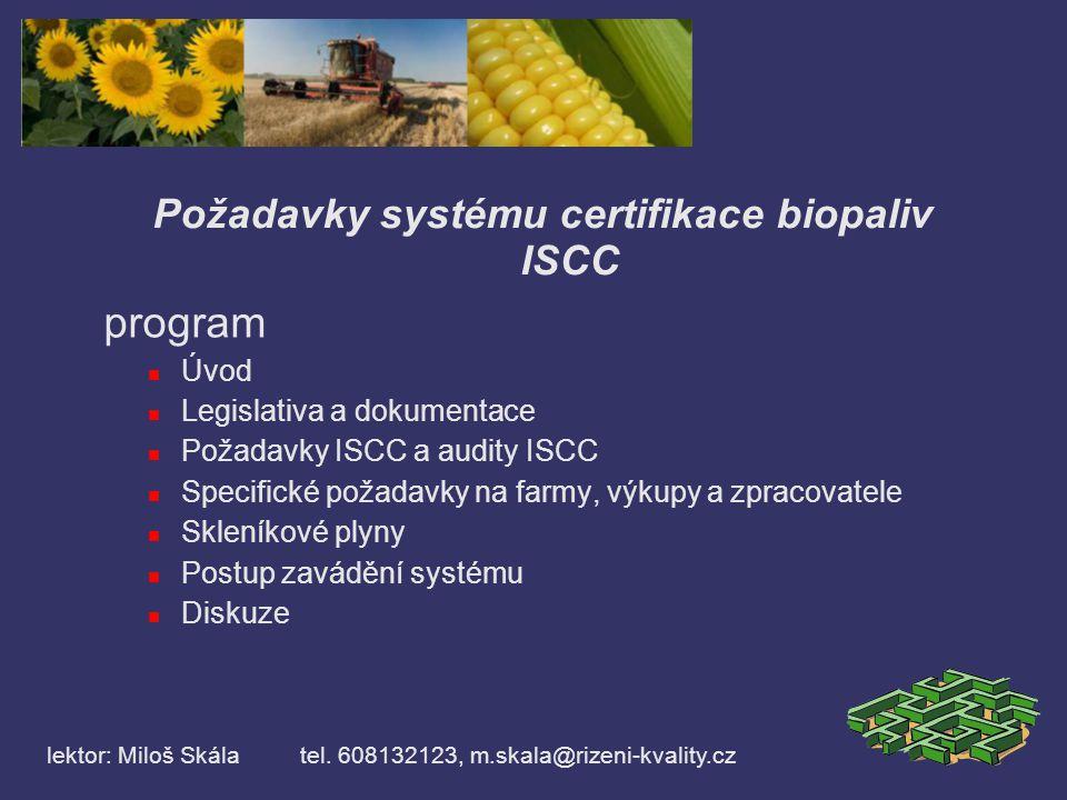 Požadavky systému certifikace biopaliv ISCC program Úvod Legislativa a dokumentace Požadavky ISCC a audity ISCC Specifické požadavky na farmy, výkupy