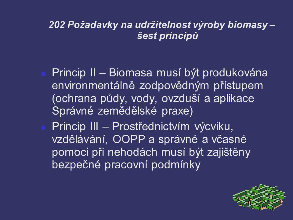 202 Požadavky na udržitelnost výroby biomasy – šest principů Princip II – Biomasa musí být produkována environmentálně zodpovědným přístupem (ochrana