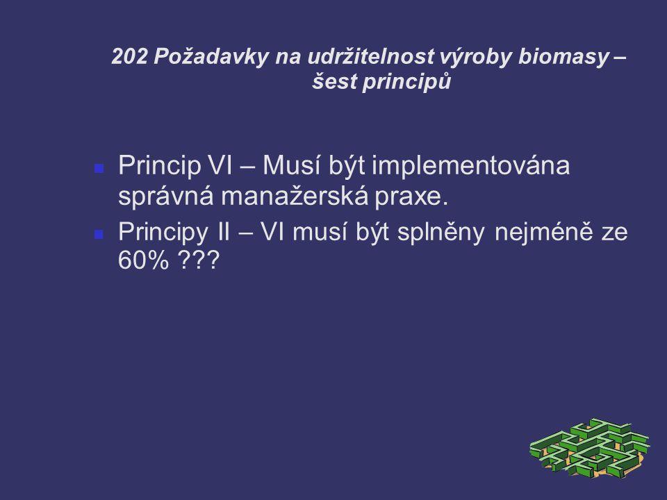 202 Požadavky na udržitelnost výroby biomasy – šest principů Princip VI – Musí být implementována správná manažerská praxe. Principy II – VI musí být
