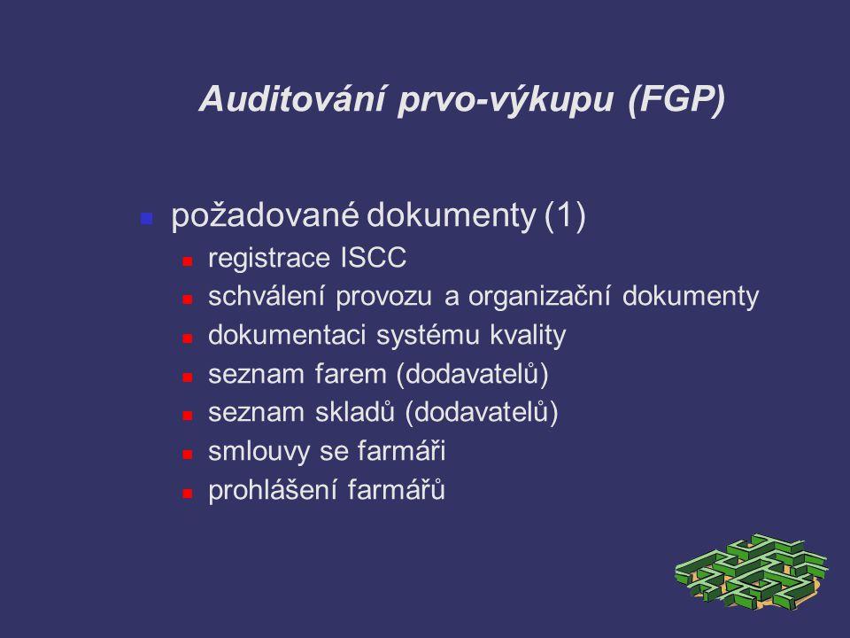 Auditování prvo-výkupu (FGP) požadované dokumenty (1) registrace ISCC schválení provozu a organizační dokumenty dokumentaci systému kvality seznam far