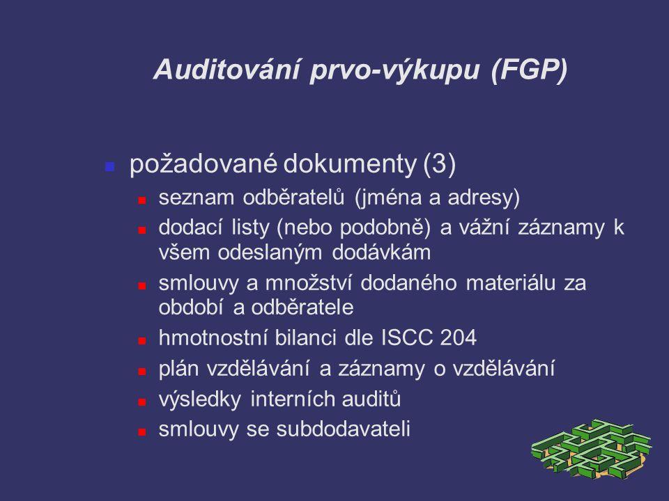 Auditování prvo-výkupu (FGP) požadované dokumenty (3) seznam odběratelů (jména a adresy) dodací listy (nebo podobně) a vážní záznamy k všem odeslaným