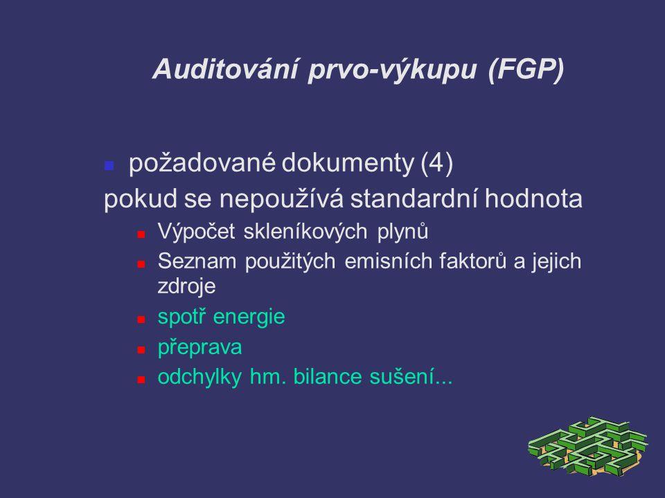Auditování prvo-výkupu (FGP) požadované dokumenty (4) pokud se nepoužívá standardní hodnota Výpočet skleníkových plynů Seznam použitých emisních fakto