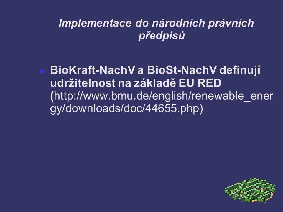 Implementace do národních právních předpisů BioKraft-NachV a BioSt-NachV definují udržitelnost na základě EU RED (http://www.bmu.de/english/renewable_