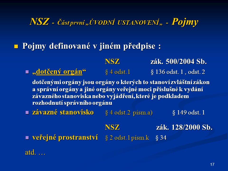 """17 NSZ - Část první """"ÚVODNÍ USTANOVENÍ """" - Pojmy Pojmy definované v jiném předpise : Pojmy definované v jiném předpise : NSZzák. 500/2004 Sb. NSZzák."""